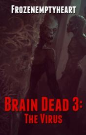 Brain dead 3: the Virus by Frozenemptyheart
