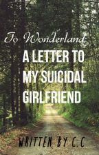 To Wonderland: A Letter To My Suicidal Girlfriend by judgeably