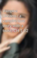 Vampire Dreams ( a vampire love story with a twist) CH 1-12 by catzyFA