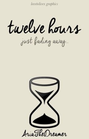 Twelve Hours by AriatheDreamer