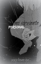 Mi sirviente personal (Yaoi/ En edición) by yaoi-love-az