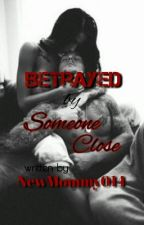 Betrayed By Someone Close(Urban Fiction) by NewMommy014