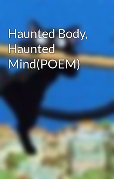 Haunted Body, Haunted Mind(POEM) by north8kirri