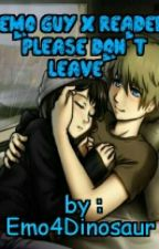 "Emo guy x reader ""please don't leave"" by Emo4Dinosaur"