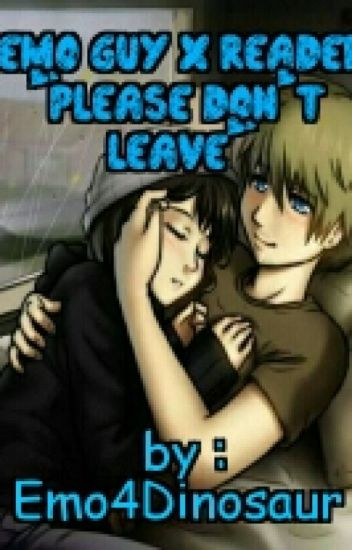 "Emo guy x reader ""please don't leave"""