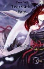 Two Girls' Fate [Book One] by NobodyAwesome
