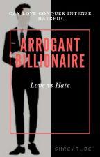 Arrogant Billionaire: Love vs Hate by shreya_de