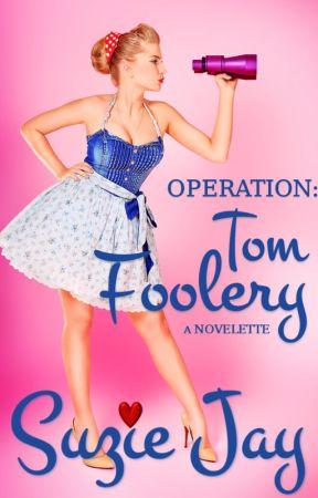 Operation: Tom Foolery. by Suziejayauthor