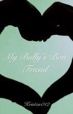 My Bully's Best Friend by Kristen012