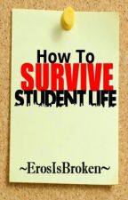 How to survive student life [Full English] by ErosIsBroken