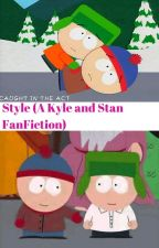 Style (A Stan and Kyle FanFic) by SwaggyStan123