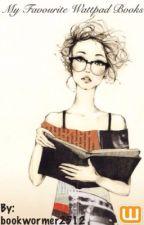 My Favourite Wattpad Books by bookwormer2512