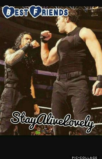 Best Friends ~ A Roman Reigns and Dean Ambrose story~[DISCONTINUED