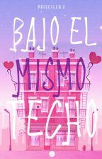 """""""Bajo el Mismo Techo"""" by FireShadow_28"""