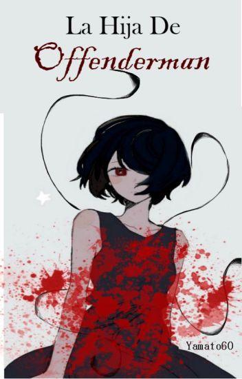 La Hija De Offenderman [editando]