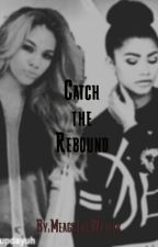 Catch The Rebound by MeagsTheWriter