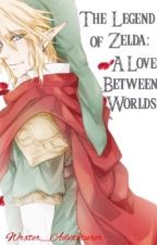 {On Hold} The Legend of Zelda: A Love Between Worlds (Link x Reader) by Wrxter_Drxamer