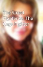 The Street Fighter vs. The Cage Fighter by JamieNichol
