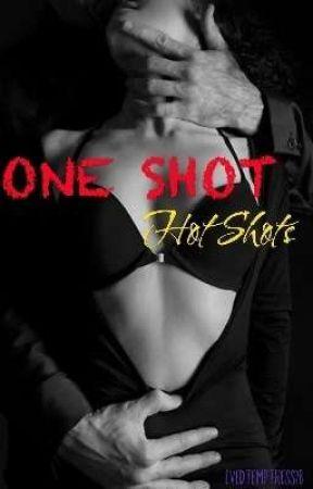 ONE SHOT HOT SHOTS by evedtemptress28