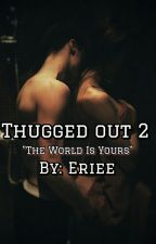 Thugged Out 2: The World Is Yours by eriee_