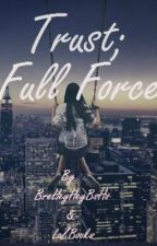 Trust, Full Force (One Direction Fan-Fic) by BreheyheyBsHs