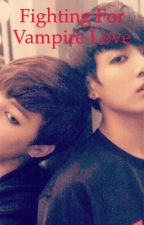 Fighting for vampire love ( bts ) by Cutejungkook1234
