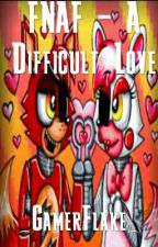 FNAF - A Difficult Love by _GamerFlake_