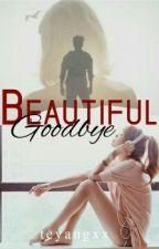 Beautiful Goodbye by teyangxx