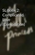 SL Book 2: Complicated Love (Compilation) by FratchyFrances