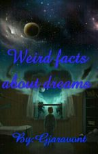 Weird facts about dreams by Gjaravont