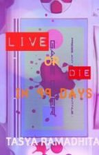 Life Or Die In 99 days by TasyaRamadhita