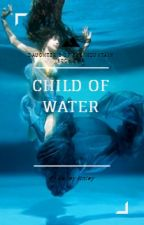 Daughters of the Mountain Book One: Child of Water by SandRoseMoon
