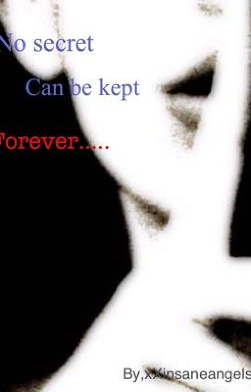 No Secret Can Be Kept Forever by xXinsaneangelsXx