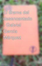 El drama del desencantado - Gabriel García Márquez by LibretaNaranja