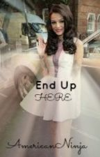 End Up Here (Cher Lloyd Fan-Fiction) (Rare Updates) by AmericanNinja