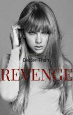 Better Than Revenge (1D/Taylor/Selena FF) by maurerK_