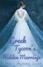 Greek tycoon's Hidden Marriage by Mystery_itself