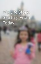 My Life Story, Starting From Today by LeilaZak