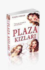 PLAZA KIZLARI (Basılı Kitap -   Raflarda) by Naz_Ozan