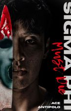 SIGMA PHI MUST DIE ( Soon To Be Published under Psicom ) by ace_antipolo