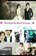 ★ Revenge Is Not For Love ★(Ver_2)18+ by Zar3lay