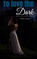 To love the dark by Rubes124