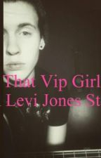 That VIP Girl- A Levi Jones Story (The Tide) by thtidelevi