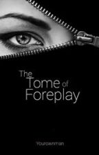 The Tome of Foreplay by zurrealland