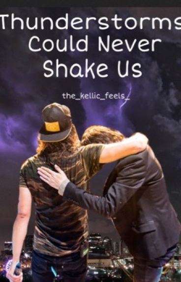 Thunderstorms could never shake us - Kellic (sequel to Kick Me)