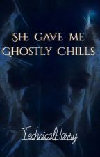 She gave me Ghostly Chills by Harjot26and754