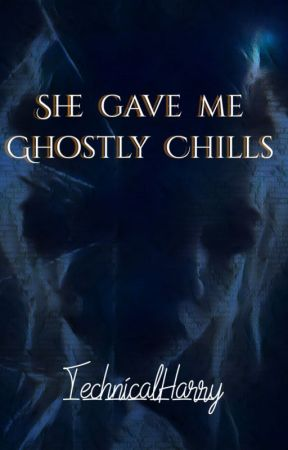 She Gave Me Ghostly Chills by TechnicalHarry