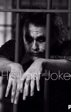 His Last Joke (Sequel to His Last Laugh) by DCfreakxox