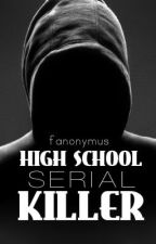 Highschool Serial Killer {#Wattys2016} by fanonymus