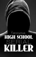 Highschool Serial Killer {#Wattys2016} by fanonymus